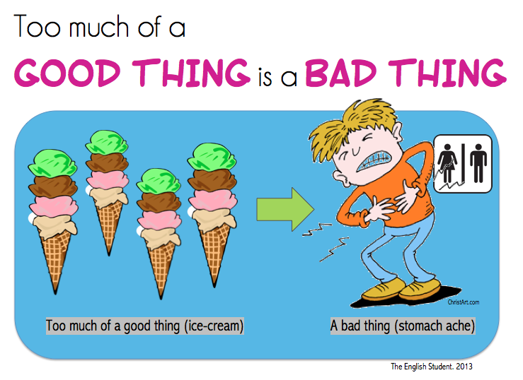 too much of a good thing is bad, too much ice-cream, stomach ache, English idioms, ESL idioms
